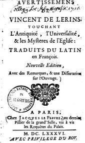 Avertissemens de Vincent de Lerins, touchant l'antiquité, l'universalité, & les mysteres de l'eglise