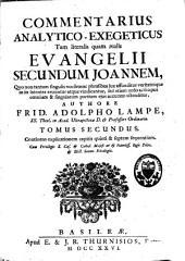 Commentarius analytico-exegeticus tam literalis quam realis Evangelii secundum Joannem: Volume 2