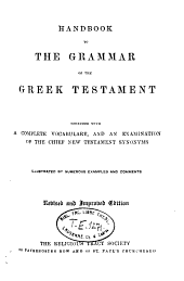 Handbook to the Grammar of the Greek Testament: Together with Complete Vocabulary, and an Examination of the Chief New Testament Synonyms
