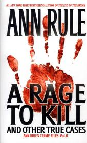 A Rage To Kill And Other True Cases:: Anne Rule's Crime Files