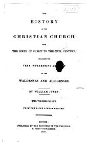The History of the Christian Church: From the Birth of Christ to the XVIII, Century: Including the Very Interesting Account of the Waldenses and Albigenses