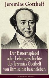 Der Bauernspiegel oder Lebensgeschichte des Jeremias Gotthelf von ihm selbst beschrieben (Vollständige Ausgabe)