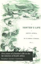Five years of a hunter's life in the far interior of South Africa: with anecdotes of the chase and notices of the native tribes
