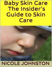 Baby Skin Care: The Insider's Guide to Skin Care