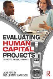 Evaluating Human Capital Projects: Improve, Prove, Predict
