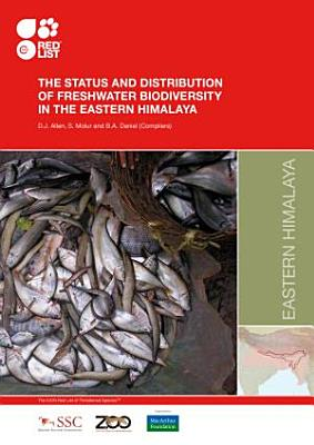 The Status and Distribution of Freshwater Biodiversity in the Eastern Himalaya
