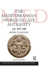 The Mediterranean World in Late Antiquity: AD 395-700, Edition 2