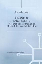 Financial Engineering: A handbook for managing the risk-reward relationship