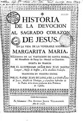 Historia de la devocion al Sagrado corazon de Jesus, en la vida de la venerable madre Margarita Maria, religiosa... Del Monasterio de Paray Le Monial en Charolois... Trad.[en Esp.] por el P. Juan de Loyola...