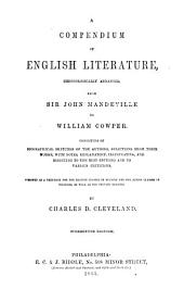 A Compendium of English Literautre: Chronologically Arranged, from Sir John Mandeville to William Cowper. [Consisting of Biographical Sketches of the Authors, Selections from Their Works, with Notes, Explanatory, Illustrative, and Directing to the Best Editions and to Various Criticisms.] Designed as a Text-book for the Highest Classes in Schools and for Junior Classes in Colleges, as Well as for Private Reading