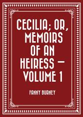 Cecilia; Or, Memoirs of an Heiress —: Volume 1