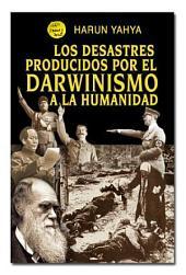 LOS DESASTRES PRODUCIDOS POR EL DARWINISMO A LA HUMANIDAD