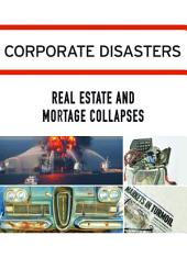 Corporate Disasters:: Real Estate and Mortgage Collapses