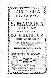 L'istoria della vita di S. Macrina vergine descritta da S. Gregorio vescovo di Nissa Tradotta dalla latina nella nostra volgare favella Dedicata all'illustre donna la signora Assunta Visconti