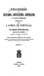 Supplemeto á Collecção dos tratados, convenções, contratos e actos publicos celebrados entre a corôa de Portugal e as mais potencias desde 1640: Volume 4