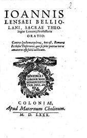 Ioannis Lensaei Belliolani, Sacrae Theologiae Louanij Professoris Oratio, Contra Pseudopatriótas, hoc est, Romanae Ecclesiae Desertores, qui se solos patriae veros amatores esse falsò iactitant