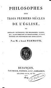 Philosophes des trois premiers siècles de l'Église; ou, portraits historiques des philosophes payens, qui, ayant embrassé le Christianisme, en sont devenus les défenseurs par leurs écrits