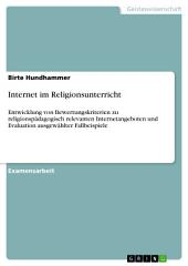 Internet im Religionsunterricht: Entwicklung von Bewertungskriterien zu religionspädagogisch relevanten Internetangeboten und Evaluation ausgewählter Fallbeispiele