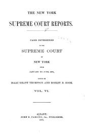 The New York Supreme Court Reports: Cases Determined in the Supreme Court from June ... 1873 [to June 1875], Volume 6