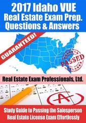 2017 Idaho VUE Real Estate Exam Prep Questions, Answers & Explanations: Study Guide to Passing the Salesperson Real Estate License Exam Effortlessly