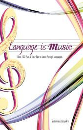 Language Is Music: Over 100 Fun & Easy Tips to Learn Foreign Languages