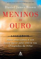 Meninos de ouro: Nove americanos e sua busca épica pela vitória nas Olimpíadas de Hitler