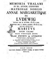 Memoria thalami in 40. annor. connubio matronae nobilis Annae Margarethae de Ludewig ... quam repetiit maritus ... Ioan. Petrus de Ludewig Fridericianae cancellarius ..
