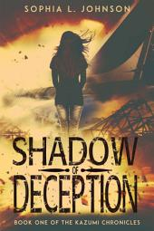 Shadow of Deception: The Kazumi Chronicles #1
