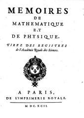 Mémoires de mathématique et de physique tirés des registres de l'Académie Royale des Sciences: 1692