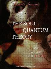 The soul quantum theory, or we are the Devil