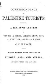 Correspondence of Palestine Tourists: Comprising a Series of Letters by George A. Smith, Lorenzo Snow, Paul A. SChettler, and Eliza R. Snow, of Utah