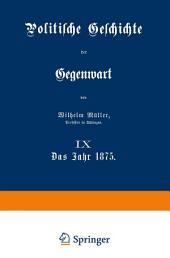 Politische Geschichte der Gegenwart: IX Das Jahr 1875