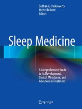 Sleep Medicine: A Comprehensive Guide to Its Development, Clinical Milestones, and Advances in Treatment