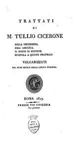 Trattati di M. Tullio Cicerone ...: volgarizzati nel buon secolo della lingua italiana