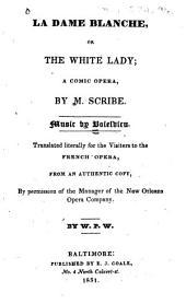 La Dame Blanche: Or The White Lady