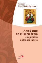 Ano Santo da Misericórdia: Um jubileu extraordinário