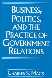 Business, Politics, and the Practice of Government Relations