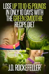 Lose Up To 10 15 Pounds In Only 10 Days With The Green Smoothie Recipe Diet Book PDF