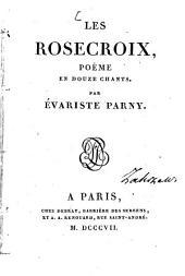 Les Rosecroix: poème en douze chants