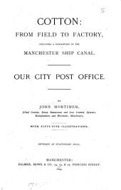 Cotton: From Field to Factory, Including a Description of the Manchester Ship Canal. Our City Post Office