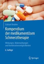 Kompendium der medikamentösen Schmerztherapie: Wirkungen, Nebenwirkungen und Kombinationsmöglichkeiten, Ausgabe 6
