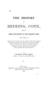 The History of Redding, Conn., from Its First Settlement to the Present Time: With Notes on the Adams, Banks ... Stow Families