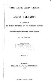 The life and times of Aonio Paleario, or, A history of the Italian reformers in the sixteenth century: Volume 1