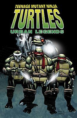 Teenage Mutant Ninja Turtles  Urban Legends  Vol  1 PDF