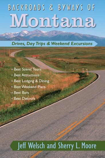 Backroads   Byways of Montana  Drives  Day Trips   Weekend Excursions PDF
