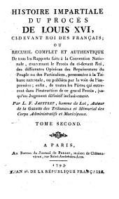 Histoire impartiale du proces de Louis XVI, ci-devant roi des Francais etc: Volume2