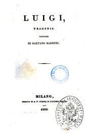 Teatro di Casimiro Delavigne: Luigi tragedia, Volume 3