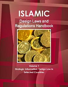 Islamic Design Laws and Regulations Handbook Volume 1 Strategic Information  Design Law in Selected Countries PDF