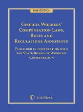 Georgia Workers' Compensation Laws, Rules & Regulations Annotated, 2016 Edition