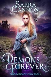 Demons Forever: Book 6 of The Shadow Demons Saga